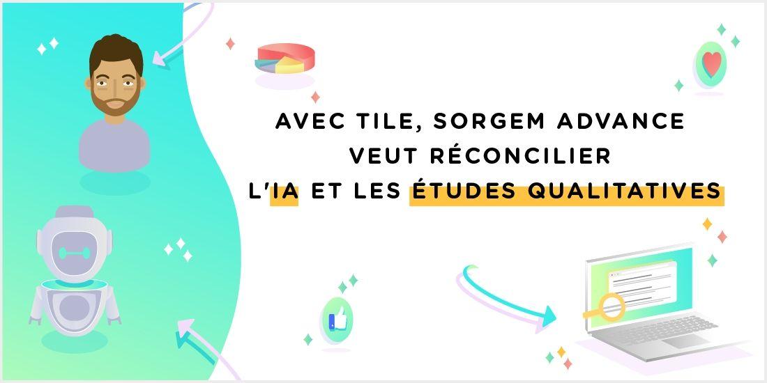 Avec Tile, Sorgem Advance veut réconcilier l'IA et les études qualitatives