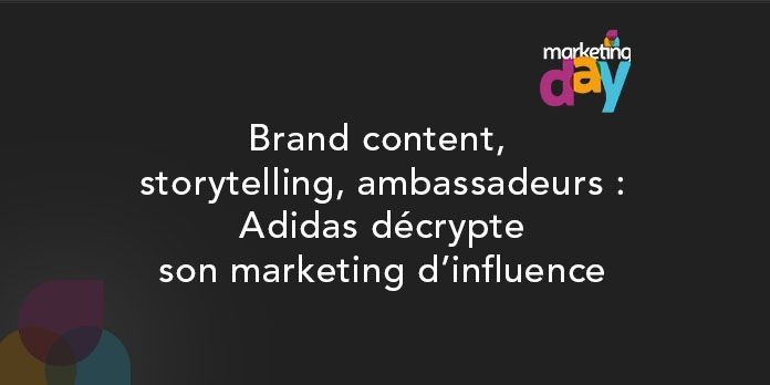Conférence MKG Day 2017 - Social Media / Marketing d'influence 3/4, Brand content, storytelling, ambassadeurs