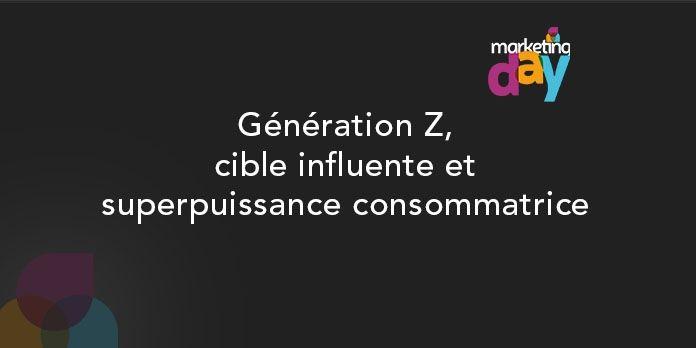 Conférence MKG Day 2017 - Social Media / Marketing d'influence 4/4, Generation Z
