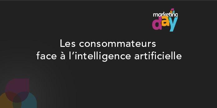 Conférence MKG Day 2017 - Bots / Intelligence Artificielle 2/4, Les Consommateurs face à l'I.A.