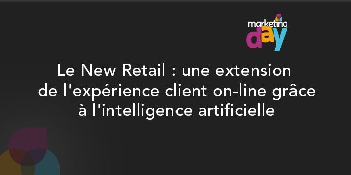 Conférence MKG Day 2017 - Bots / Intelligence Artificielle 3/4, le new retail