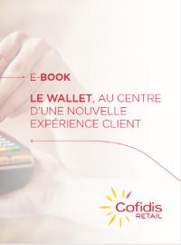 Le Wallet, au centre d'une nouvelle expérience client