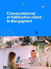 Couverture [Ebook] Conversationnel et fidélisation client : le duo gagnant