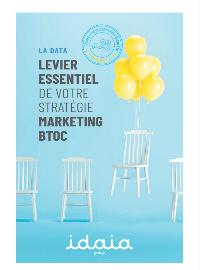 Couverture La data : levier essentiel de votre stratégie marketing BtoC